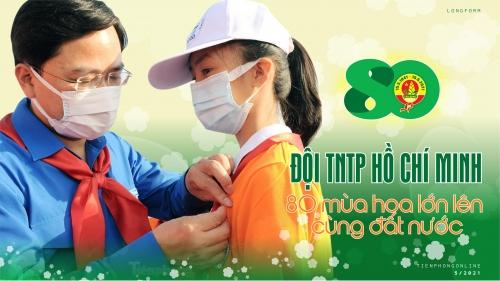 Đội TNTP Hồ Chí Minh - 80 mùa hoa lớn lên cùng đất nước